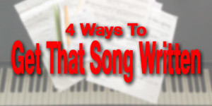 4 Ways To Get That Song Written by Dana P. Rowe
